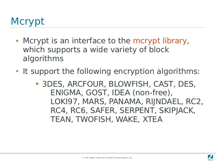 Mcrypt●   Mcrypt is an interface to the mcrypt library,    which supports a wide variety of block    algorithms●   It supp...