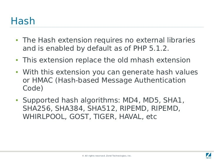 Hash●   The Hash extension requires no external libraries    and is enabled by default as of PHP 5.1.2.●   This extension ...