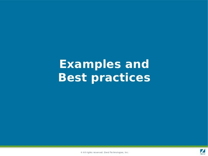 Examples andBest practices   © All rights reserved. Zend Technologies, Inc.