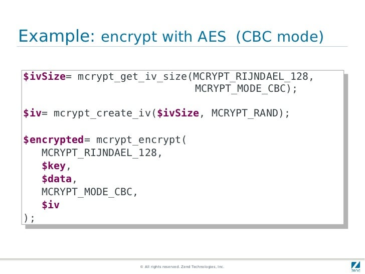 Example: encrypt with AES (CBC mode)$ivSize= mcrypt_get_iv_size(MCRYPT_RIJNDAEL_128, $ivSize= mcrypt_get_iv_size(MCRYPT_RI...