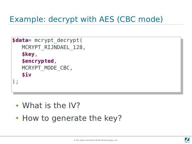 Example: decrypt with AES (CBC mode)$data= mcrypt_decrypt( $data= mcrypt_decrypt(    MCRYPT_RIJNDAEL_128,     MCRYPT_RIJND...