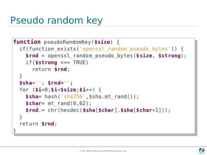 Pseudo random keyfunction pseudoRandomKey($size) {{ function pseudoRandomKey($size)     if(function_exists(openssl_random_...
