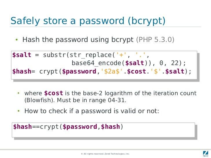 Safely store a password (bcrypt) ●   Hash the password using bcrypt (PHP 5.3.0)$salt = substr(str_replace(+, ., $salt = su...