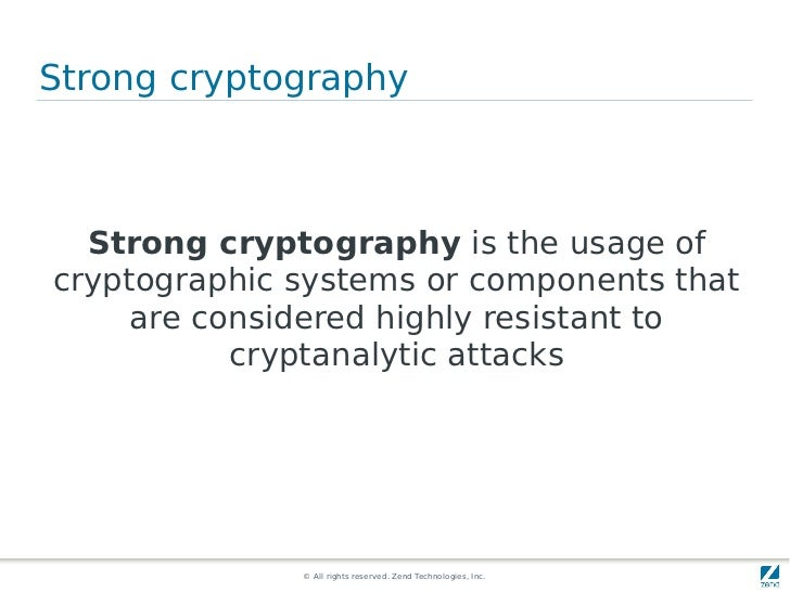 Strong cryptography  Strong cryptography is the usage ofcryptographic systems or components that     are considered highly...