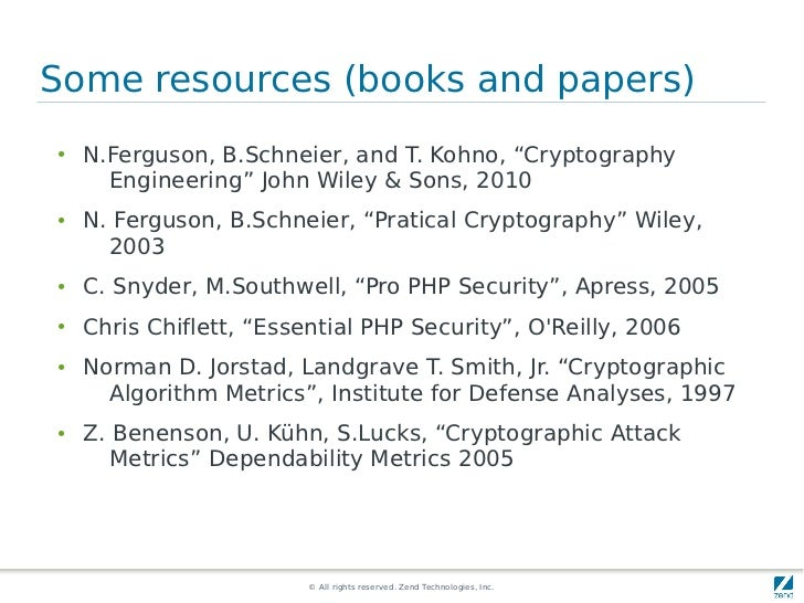 """Some resources (books and papers)●   N.Ferguson, B.Schneier, and T. Kohno, """"Cryptography      Engineering"""" John Wiley & So..."""