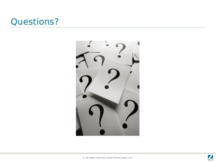 Questions?             © All rights reserved. Zend Technologies, Inc.