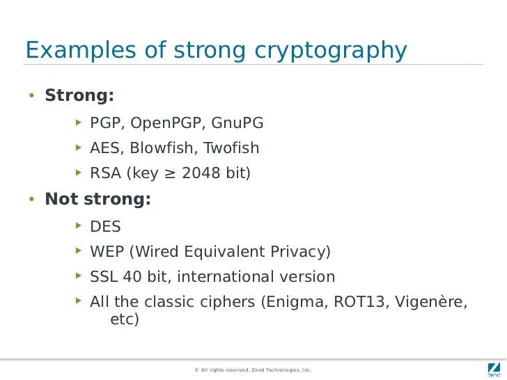 Examples of strong cryptography●   Strong:       ▶   PGP, OpenPGP, GnuPG       ▶   AES, Blowfish, Twofish       ▶   RSA (k...