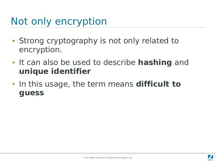 Not only encryption●   Strong cryptography is not only related to    encryption.●   It can also be used to describe hashin...