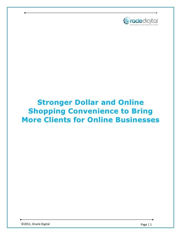 Stronger Dollar and Online Shopping Convenience to BringMore Clients for Online Businesses©2011, Oracle Digital        Pag...