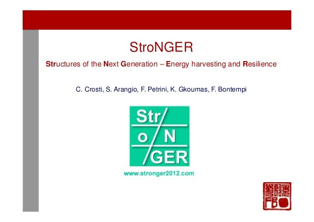 1/35 1/61 1/61  StroNGER Structures of the Next Generation – Energy harvesting and Resilience  C. Crosti, S. Arangio, F. P...