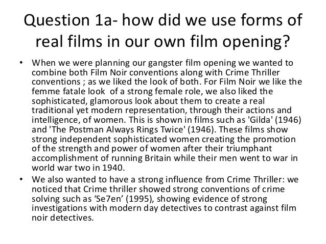 Question 1a- how did we use forms of real films in our own film opening? • When we were planning our gangster film opening...