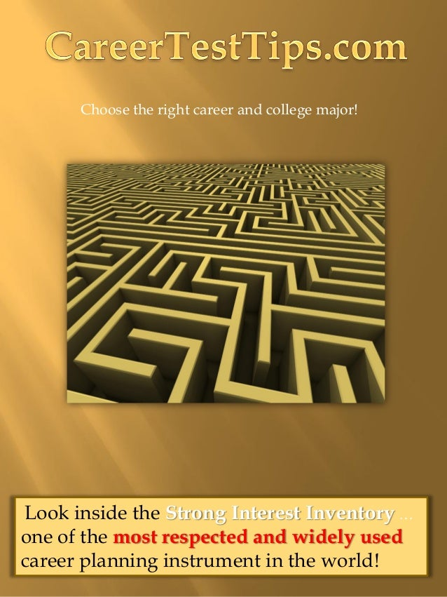 Choose the right career and college major!Look inside the Strong Interest Inventory …one of the most respected and widely ...