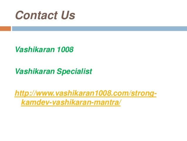 Contact Us Vashikaran 1008 Vashikaran Specialist http://www.vashikaran1008.com/strong- kamdev-vashikaran-mantra/