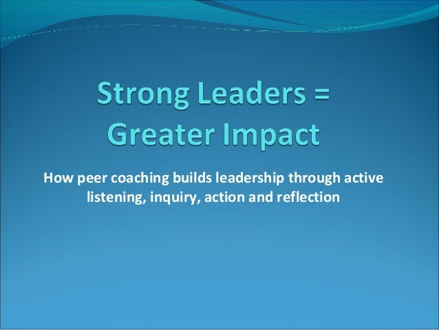 How peer coaching builds leadership through active listening, inquiry, action and reflection