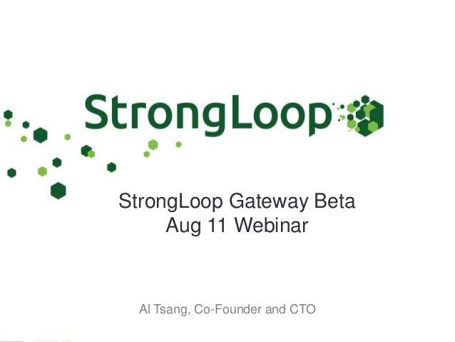 StrongLoop Gateway Beta Aug 11 Webinar Al Tsang, Co-Founder and CTO