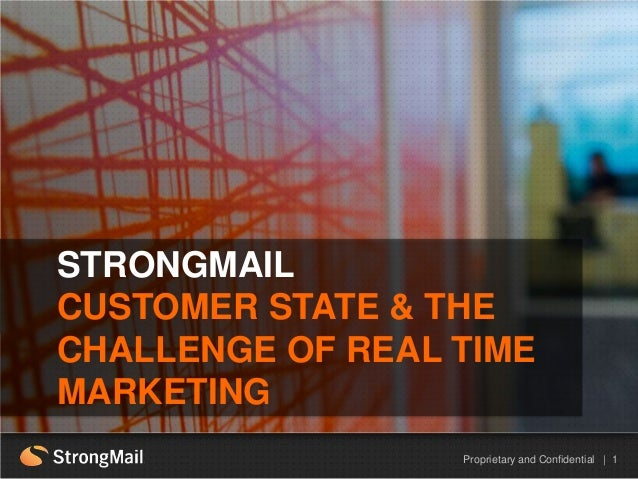 HEADLINE EXAMPLEProprietary and Confidential | 1STRONGMAILCUSTOMER STATE & THECHALLENGE OF REAL TIMEMARKETING