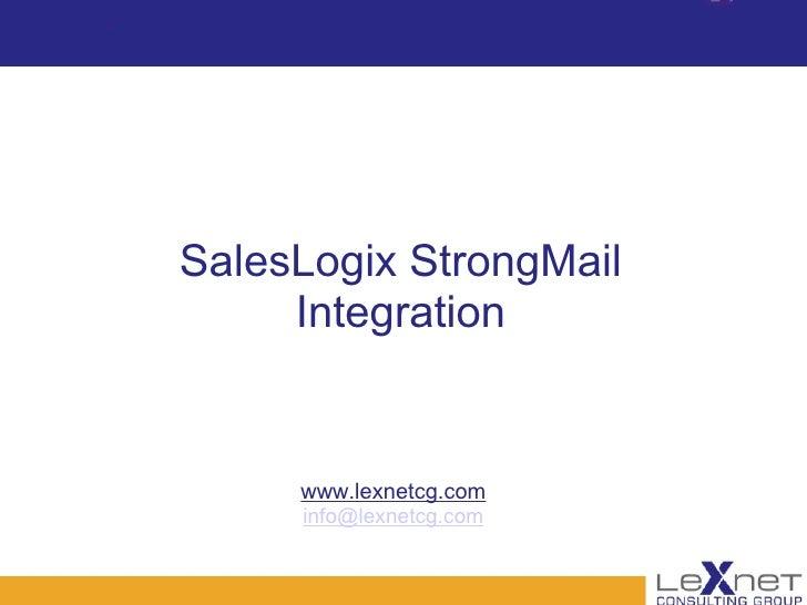 SalesLogix StrongMail Integration www.lexnetcg.com [email_address]