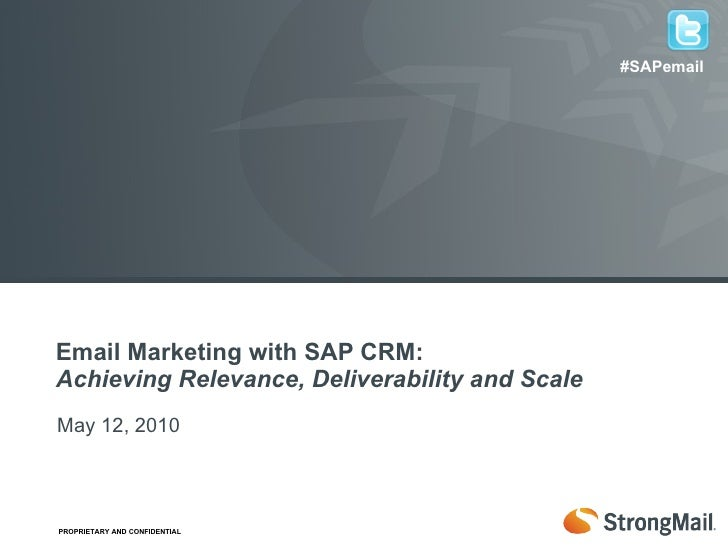 <ul><li>Email Marketing with SAP CRM: Achieving Relevance, Deliverability and Scale </li></ul>May 12, 2010 #SAPemail
