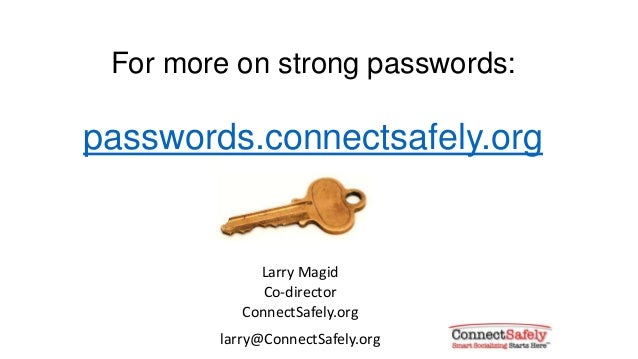 For more on strong passwords:passwords.connectsafely.orgLarry MagidCo-directorConnectSafely.orglarry@ConnectSafely.org