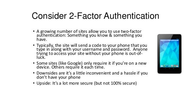 Consider 2-Factor Authentication• A growing number of sites allow you to use two-factorauthentication: Something you know ...