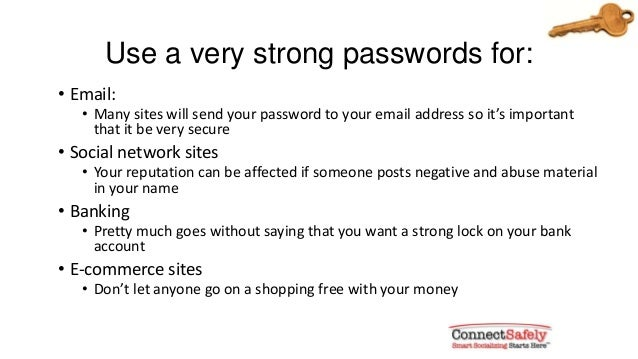 Use a very strong passwords for:• Email:• Many sites will send your password to your email address so it's importantthat i...