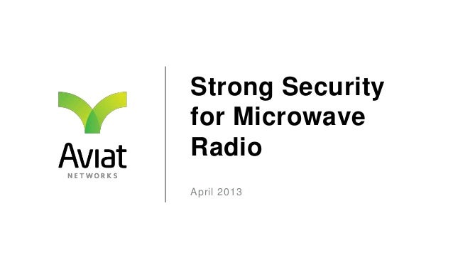 Strong Securityfor MicrowaveRadioApril 2013