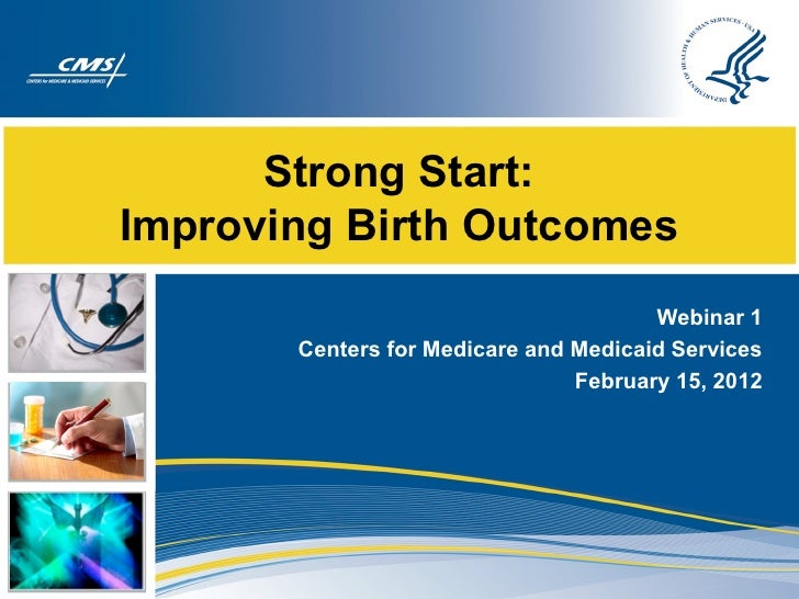 Strong Start:Improving Birth Outcomes                                       Webinar 1       Centers for Medicare and Medic...