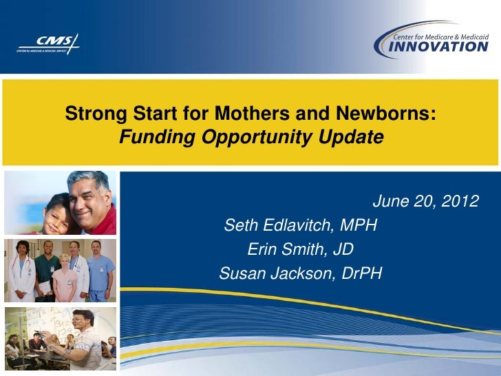 Strong Start for Mothers and Newborns:     Funding Opportunity Update                                  June 20, 2012      ...