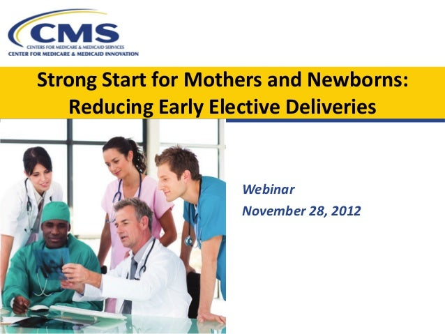 Strong Start for Mothers and Newborns:   Reducing Early Elective Deliveries                    Webinar                    ...