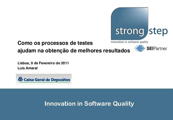 Como os processos de testes <br />ajudam na obtenção de melhores resultados<br />Lisboa, 9 de Fevereiro de 2011<br />Luís ...