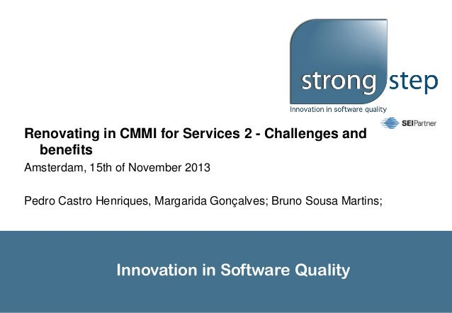 Renovating in CMMI for Services 2 - Challenges and benefits Amsterdam, 15th of November 2013 Pedro Castro Henriques, Marga...
