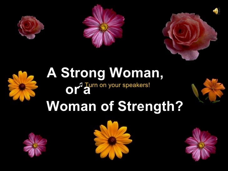 A Strong Woman,  or a  Woman of Strength? ♫  Turn on your speakers!