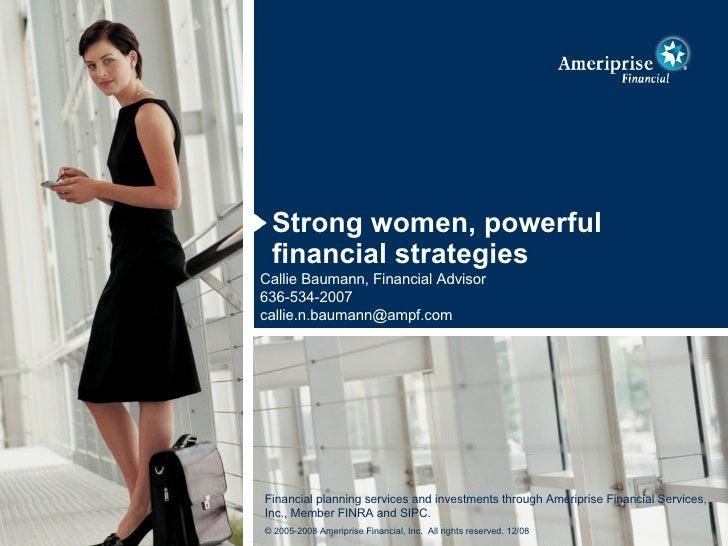<ul><li>Strong women, powerful financial strategies </li></ul>Callie Baumann, Financial Advisor 636-534-2007 [email_addres...