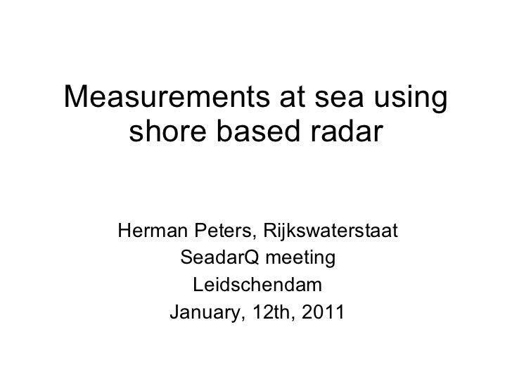 Measurements at sea using shore based radar Herman Peters, Rijkswaterstaat SeadarQ meeting Leidschendam January, 12th, 2011
