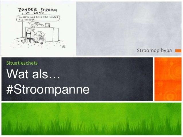 Stroomop bvba  Situatieschets  Wat als…  #Stroompanne