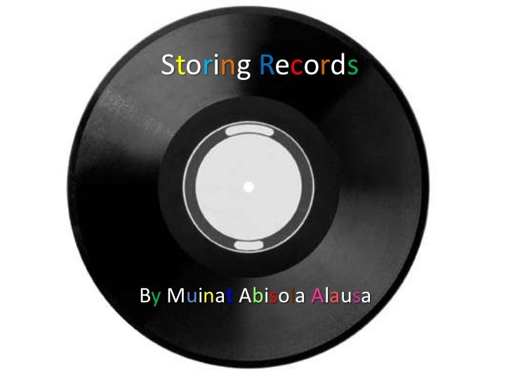 Storing Records<br />By Muinat Abisola Alausa <br />