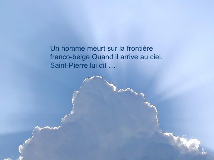 Un homme meurt sur la frontière franco-belge Quand il arrive au ciel, Saint-Pierre lui dit …