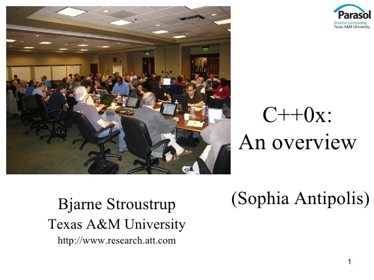 C++0x:                               An overview Bjarne Stroustrup             (Sophia Antipolis)Texas A&M University http...