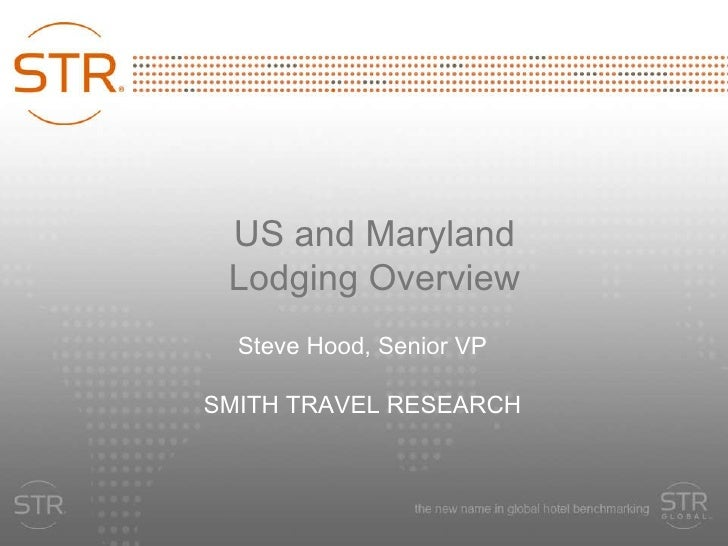 US and Maryland Lodging Overview Steve Hood, Senior VP SMITH TRAVEL RESEARCH