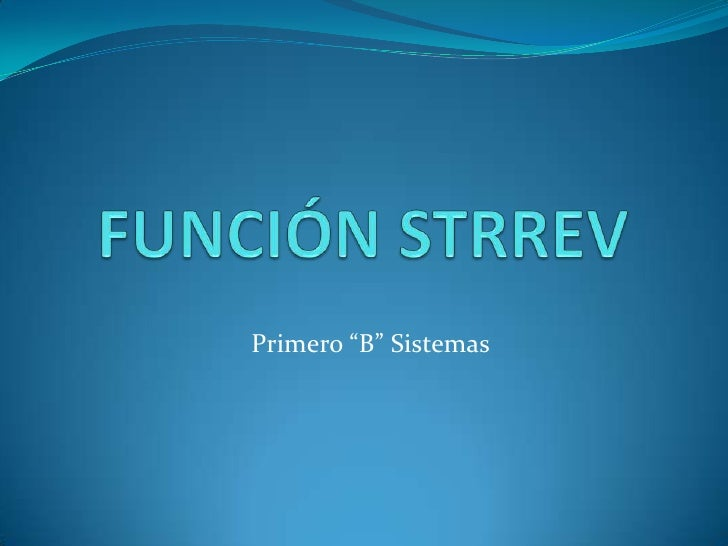 """FUNCIÓN STRREV<br />Primero """"B"""" Sistemas<br />"""