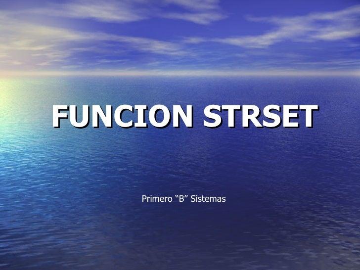 """FUNCION STRSET Primero """"B"""" Sistemas"""