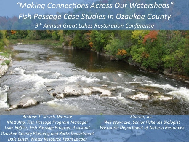 """""""Making  Connec,ons  Across  Our  Watersheds""""   Fish  Passage  Case  Studies  in  Ozaukee  County  ..."""
