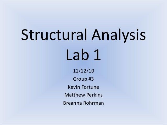 Structural Analysis Lab 1 11/12/10 Group #3 Kevin Fortune Matthew Perkins Breanna Rohrman