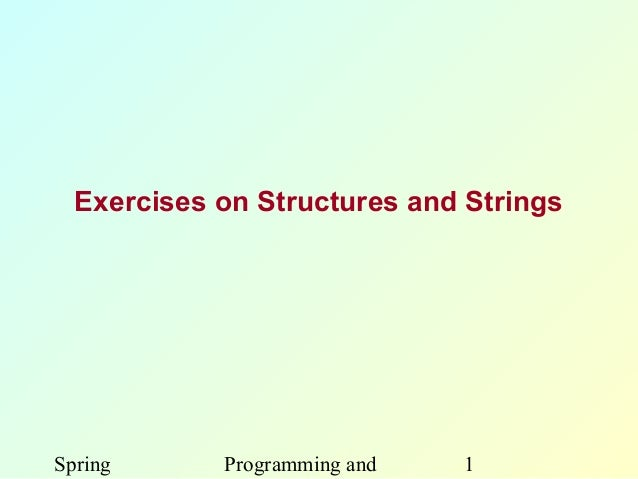 Exercises on Structures and StringsSpring      Programming and   1