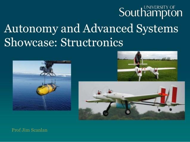 Autonomy and Advanced Systems Showcase: Structronics  Prof Jim Scanlan