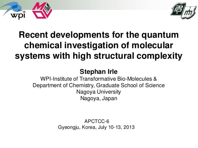 Recent developments for the quantum chemical investigation of molecular systems with high structural complexity Stephan Ir...