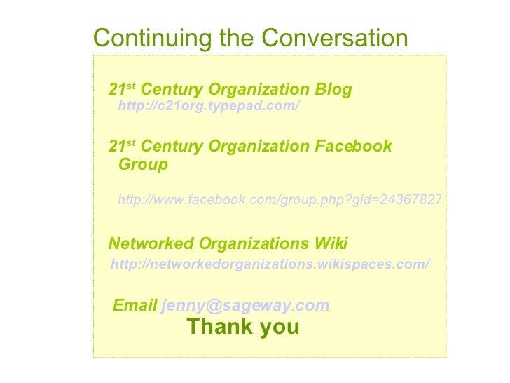 <ul><li>21 st  Century Organization Blog   http://c21org.typepad.com/ </li></ul><ul><li>21 st  Century Organization Facebo...