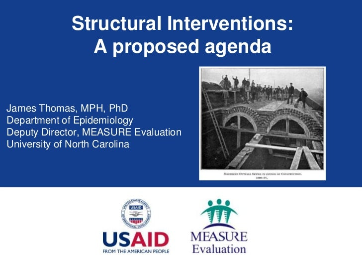 Structural Interventions:              A proposed agendaJames Thomas, MPH, PhDDepartment of EpidemiologyDeputy Director, M...