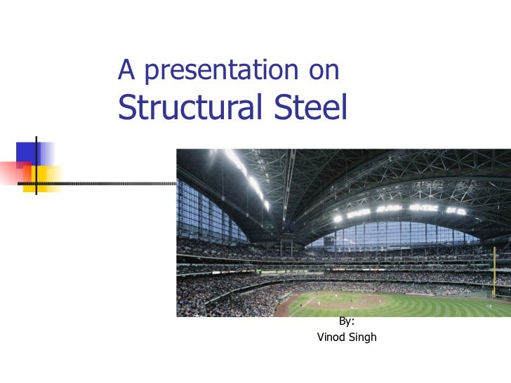 A presentation on    Structural Steel By: Vinod Singh