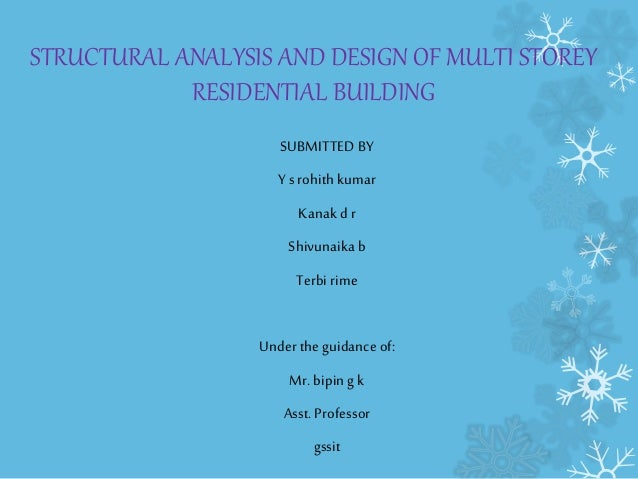 STRUCTURAL ANALYSIS AND DESIGN OF MULTI STOREY RESIDENTIAL BUILDING SUBMITTED BY Y s rohith kumar Kanak d r Shivunaika b T...